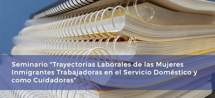 """Seminario """"Trayectorias Laborales de las Mujeres Inmigrantes Trabajadoras en el Servicio Doméstico y como Cuidadoras"""""""