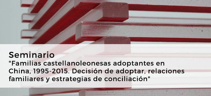 """Seminario """"Familias castellanoleonesas adoptantes en China, 1995-2015. Decisión de adoptar, relaciones familiares y estrategias de conciliación"""""""