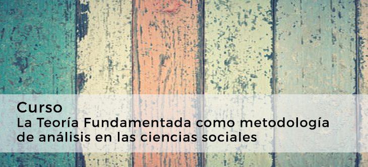 Curso – La Teoría Fundamentada como metodología de análisis en las ciencias sociales