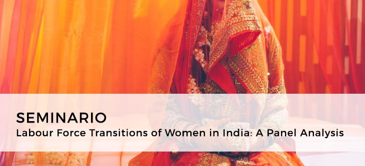 Seminario – Labour Force Transitions of Women in India: A Panel Analysis