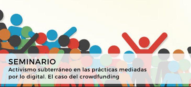 Seminario – Activismo subterráneo en las prácticas mediadas por lo digital. El caso del crowdfunding