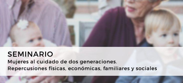 Seminario – Mujeres al cuidado de dos generaciones. Repercusiones físicas, económicas, familiares y sociales