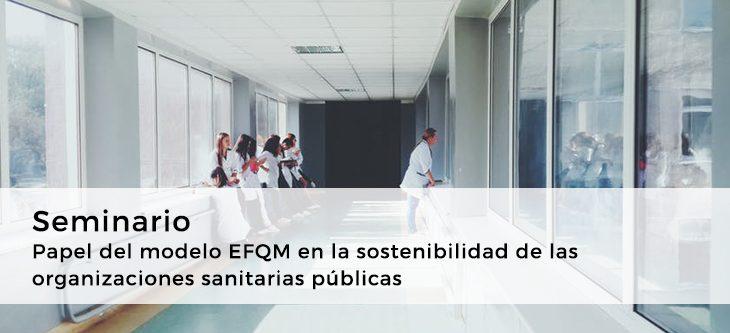 Seminario – Papel del modelo EFQM en la sostenibilidad de las organizaciones sanitarias públicas