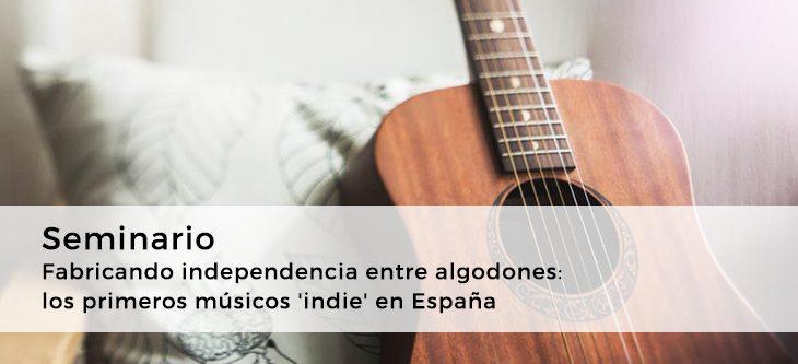 Seminario – Fabricando independencia entre algodones: los primeros músicos 'indie' en España