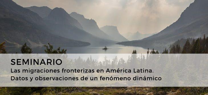 Seminario – Las migraciones fronterizas en América Latina. Datos y observaciones de un fenómeno dinámico