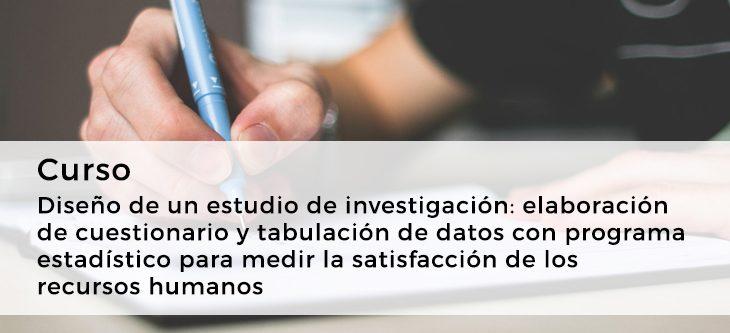 Curso – Diseño de un estudio de investigación: elaboración de cuestionario y tabulación de datos con programa estadístico para medir la satisfacción de los recursos humanos