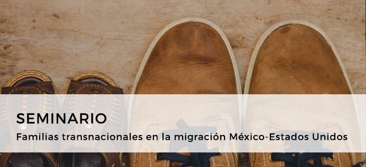 Seminario – Familias transnacionales en la migración México-Estados Unidos