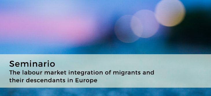 Seminario · The labour market integration of migrants and their descendants in Europe