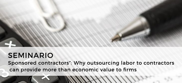"Seminario – ""Sponsored contractors"": Why outsourcing labor to contractors can provide more than economic value to firms?"