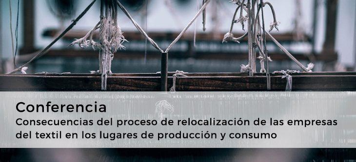 Conferencia – Consecuencias del proceso de relocalización de las empresas del textil en los lugares de producción y consumo